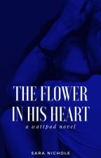 The Flower In His Heart by STESLARA