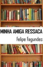 Minha Amiga Ressaca by felipe_fgnds