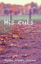 his cuts by the_creepy_stalker