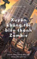 [ĐM] Xuyên không tôi biến thành Zombie by Hunucuongnguoc