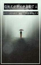 Creppypastas by JennyGutierrez9