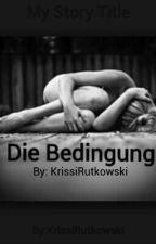 Die Bedingung by KrissiRutkowski