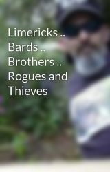 Limericks .. Bards .. Brothers .. Rogues and Thieves by StandingBear