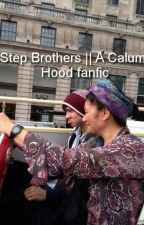 Step brothers || A Calum Hood fanfic by victoriahoodirwin