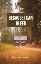 Because I Can Bleed by kirawsummer