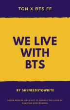 We Live With BTS by SheNeedsToWrite