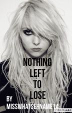 Nothing left to lose  by MissWhatsername14