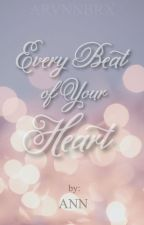 Every Beat of Your Heart by arvnnbrx