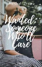 Wanted: Someone Who'll Care by Miss_LazyAuthor
