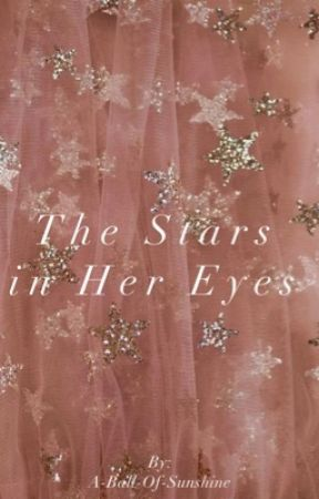The Stars in Her Eyes  by A-Ball-Of-Sunshine