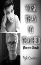 More than my teacher- Troyler [EDITING] by KinkyLittleTilly