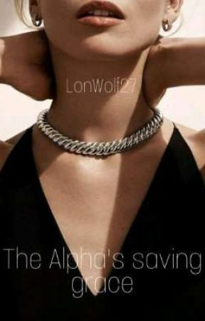 The Alpha's Saving Grace✔ by LonWolf27