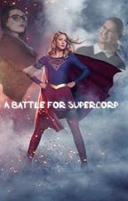 A Battle For Supercorp (re written) by Azzgeda_A