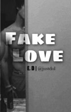 Fake Love |e.d| ✔️| COMPLETED | by justdol