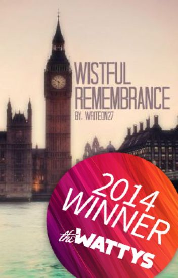 Wistful Remembrance (Wattys 2014 HQ Love Award Winner!)