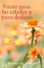 °Frases para tus Estados y dedicaciones° by Diosaescritora20