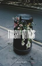 trashy beings  [rants & stufff ] by Lagusiak