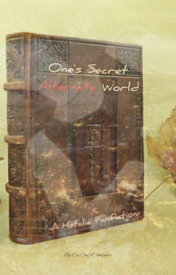 One's Secert Alternate World -A Hetalia Fanfiction-