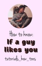 How too; know if a guy likes you by tutorials_how_toos