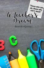 A Teachers Dream by FrozenIceQueene