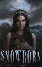 SNOWBORN | Game of Thrones by -halcyon-