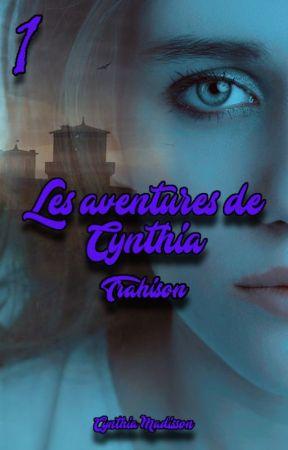 Les aventures de Cynthia : Trahison (Tome 1) by Cynthia-Madisson