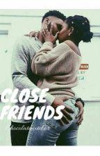 Close Friends (Short Story)  by chocolatenxtdoor