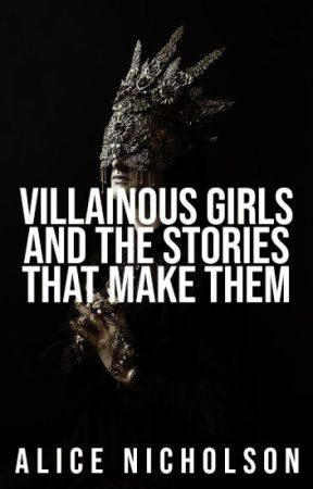 Villainous Girls and the Stories that Make Them by alicenicholsons