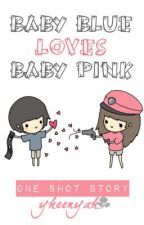 Baby Blue loves Baby Pink (ONE SHOT) by nayinK