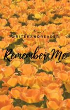Remember Me by Writerandreader17