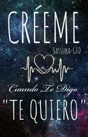 """Créeme Cuando Te Digo """"Te Quiero"""" by Sassuka-gfd"""