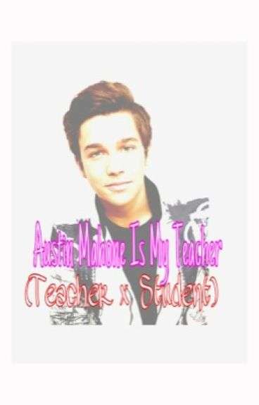 Austin Mahone is my teacher (Teacher x Student) by AustinMahone_Imagine
