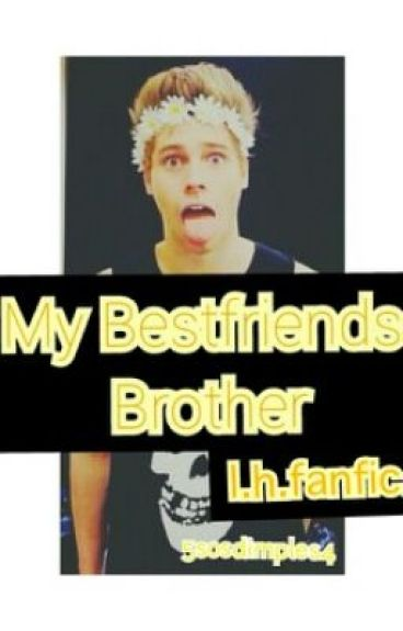 My Bestfriends Brother ~ Luke Hemmings Fanfic