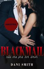 Blackmail - Amostra by DaniSmithBooks