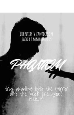 Đọc truyện [Identity V - JackEmma] PHANTOM