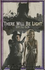 There Will Be Light [Season One] Wattys2019-Completed by HiredByCobblepot