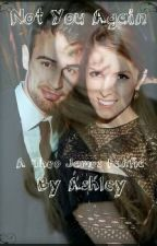 Not You Again (A Theo James fanfic) by awsome_posome