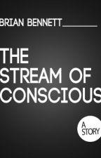 The Stream of Conscious by yourcrapsweak