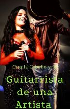 Guitarrista de una artista (Camila Cabello y tu) G!p by Mar_Marko