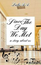 Since The Day We Met - A story about us - ENGLISH VER  by LuluArayaA