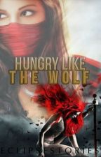 Hungry Like The Wolf (ON HOLD) by EclipseStories