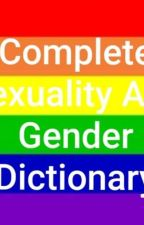 Complete Sexuality And Gender Dictionary by UnknownConspiracy