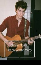 When you're ready by shawnismylife3