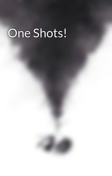 One Shots! by emlong123