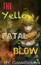 The Yellow Fatal Blow! (Heart Broken Lesbian Yang X Delinquent Male Reader) by GasmSenpai