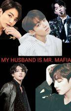 MY HUSBAND MR. MAFIA by ALIAHVMINKOOK