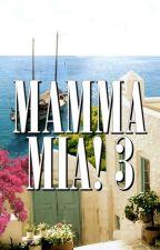 Mamma Mia! 3 by abba_mammamia
