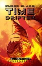 Ember Flare: Time Drifter by SavageIcePrince