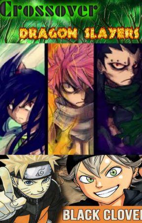 Dragon Slayers (NARUTO, FAIRY TAIL, BLACK CLOVER) crossover
