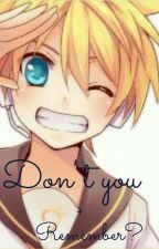 don't you remember? kagamine Len x reader by MoonlightRabbit15